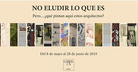 """Exposición """"NO ELUDIR LO QUE ES. Pero… ¿qué pintan aquí estos arquitectos?"""